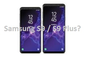 Samsung Galaxy S9 / S9 Plus Rumours
